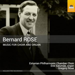 Bernard Rose: Music for Choir & Organ