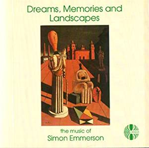 Simon Emmerson: Dreams, Memories and Landscapes